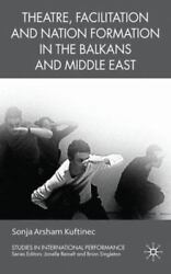 Theatre Facilitation and Nation Formation in the Balkans and Middle East: B...