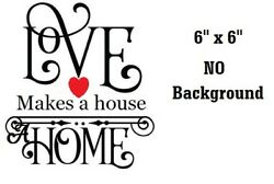 Love makes a house a home decal sticker for 8