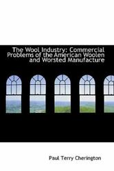 Wool Industry: Commercial Problems of the American Woolen and Worsted Manufac...