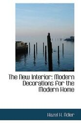 New Interior: Modern Decorations for the Modern Home: By Hazel H Adler $38.35