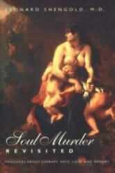 Soul Murder Revisited: Thoughts about Therapy Hate Love and Memory: By She...