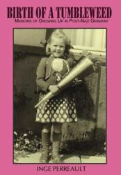 Birth of a Tumbleweed: Memoirs of Growing Up in Post-Nazi Germany            ...