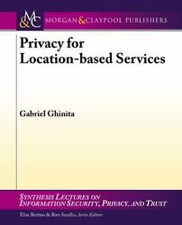 Privacy For Location-Based Services (synthesis Lectures On Information Securi...