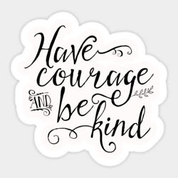 Have Courage & Be Kind Quote Motivational  Vinyl Decal Room Decor Laptop Sticker