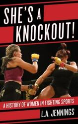 She's a Knockout! : A History of Women in Fighting Sports: By Jennings L. A....