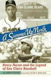 A Summer Up North: Henry Aaron and the Legend of Eau Claire Baseball: By Poli... $24.21