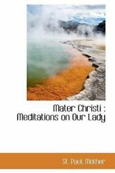 Mater Christi: Meditations On Our Lady: By St. Paul Mother