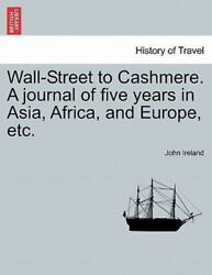 Wall-Street To Cashmere. A Journal Of Five Years In Asia Africa And Europe...