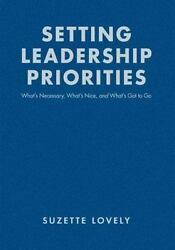 Setting Leadership Priorities: What's Necessary What's Nice and What's Got ...