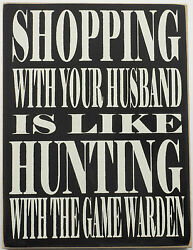 Husband Shopping Game Warden Hunting Wood Sign Rustic Country Primitive $7.99