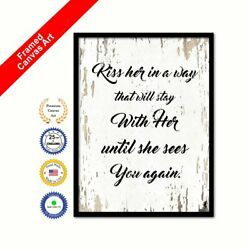 Kiss Her In A Way That Will Stay With Her Until She Sees You Again Print White