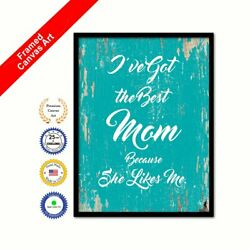 I've Got The Best Mom Because She Likes Me Framed Canvas White Art Picture Print