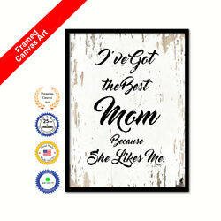 I've Got The Best Mom Because She Likes Me Shabby Chic White Art Picture Print