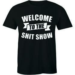 Welcome To The S**t Show T Shirt for Men Funny $17.63