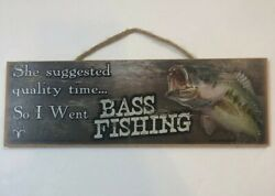 """Bass Fishing Sign She Suggested Quality Time So I Went Bass Fishing 4"""" X 12"""""""