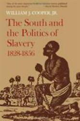 The South and the Politics of Slavery 1828-1856 by Cooper Jr. William J.