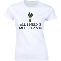 All I Need Is More Plants Funny Gardening Lovers Holiday Women#x27;s T shirt Tee $13.01
