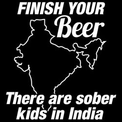 Finish Your Beer There Are Sober Kids In India  MLS Funny T-shirts $23.99
