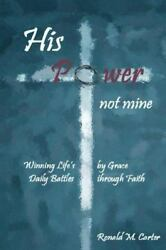 His Power Not Mine: By Ronald M Carter $18.01