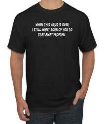 When This Virus is Over Still Away From Me Men#x27;s T Shirt $18.99