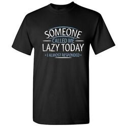 Someone Called Me Lazy Today Sarcastic Humor Graphic Novelty Funny T Shirt $16.14