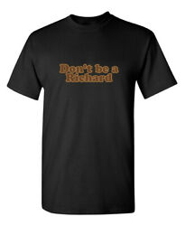 Don#x27;t be a Richard Sarcastic Humor Graphic Novelty Funny T Shirt $15.19