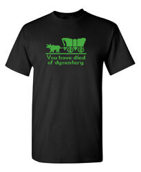 You Have Died of Dysentery Sarcastic Humor Graphic Novelty Funny T Shirt $14.44