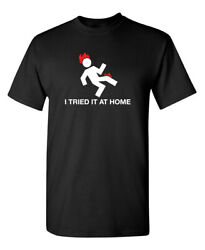 I Tried It at Home Sarcastic Humor Graphic Novelty Funny T Shirt $16.99