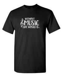 Without Music Life Would B Flat Sarcastic Humor Graphic Novelty Funny T Shirt $13.59