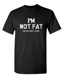 I#x27;m Not Fat I#x27;m Just Easy to See Sarcastic Humor Graphic Novelty Funny T Shirt $14.39