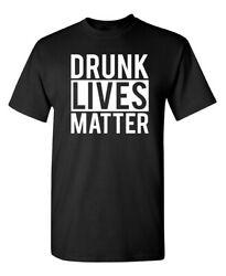 Drunk Lives Matter Sarcastic Humor Graphic Novelty Funny T Shirt $14.44