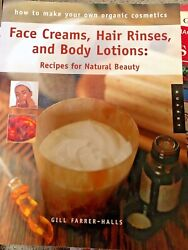 Face Creams Hair Rinses and Body Lotions Recipes For Natural Beauty Organic book $9.99