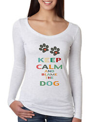 Keep Calm And Blame The Dog Dogs Womens Scoop Long Sleeve Top $19.99