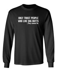 Only Trust People Who Like Big Novelty Sarcastic Humor Men#x27;s Long Sleeve Shirt $15.99