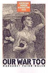 NEW Our War Too: American Women Against the Axis by Margaret Paton-Walsh