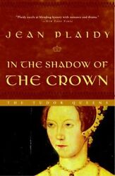 NEW In the Shadow of the Crown: The Tudor Queens by Jean Plaidy