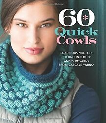 60 Quick Cowls: Luxurious Projects to Knit in Cloud™ and Duo™ Yarns from Cascade