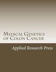 NEW Medical Genetics of Colon Cancer by Applied Research Press