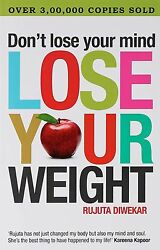 Don't Lose Your Mind Lose Your Weight by Rujuta Diwekar
