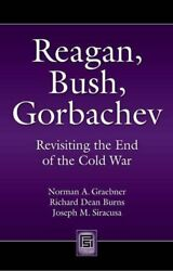 Reagan Bush Gorbachev: Revisiting the End of the Cold War (Praeger Security In