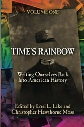 Time's Rainbow: Writing Ourselves Back into American History (Time's Rainbow Ser