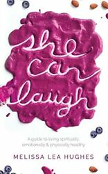 She Can Laugh: A Guide to Living Spiritually Emotionally and Physically Healthy