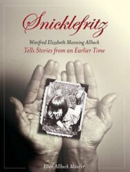 Snicklefritz: Winifred Elizabeth Manning Allbeck Tells Stories from an Earlier T