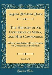 The History of St. Catherine of Siena and Her Companions Vol. 1 of 2: With a T