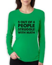 5 Out Of 4 People Struggle With Math Funny Novelty Women Long Sleeve T Shirt $18.99