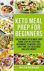 Keto Meal Prep For Beginners: The Ultimate Keto Meal Prep Guide Step-By-Step For