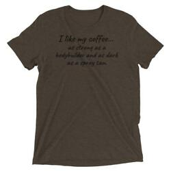 I like my coffee...as strong as a bodybuilder... $20.00
