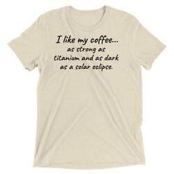 I like my coffee...as strong as titanium... Science Coffee love $20.00