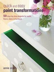 Quick and Easy Paint Transformations: 50 Step-by-step Ways to Makeover Your Hom