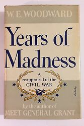 Years of Madness-A reappraisal of the Civil War by W.E. Woodward :1st Ed.HCDJ